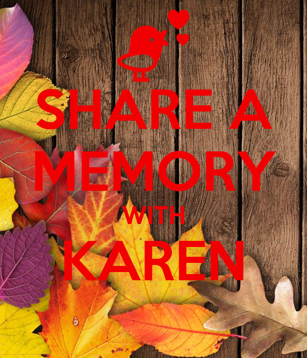 SHARE A MEMORY WITH KAREN