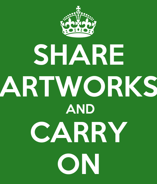 SHARE ARTWORKS  AND CARRY ON