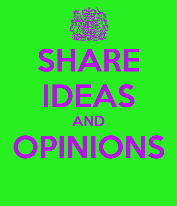 SHARE IDEAS AND OPINIONS