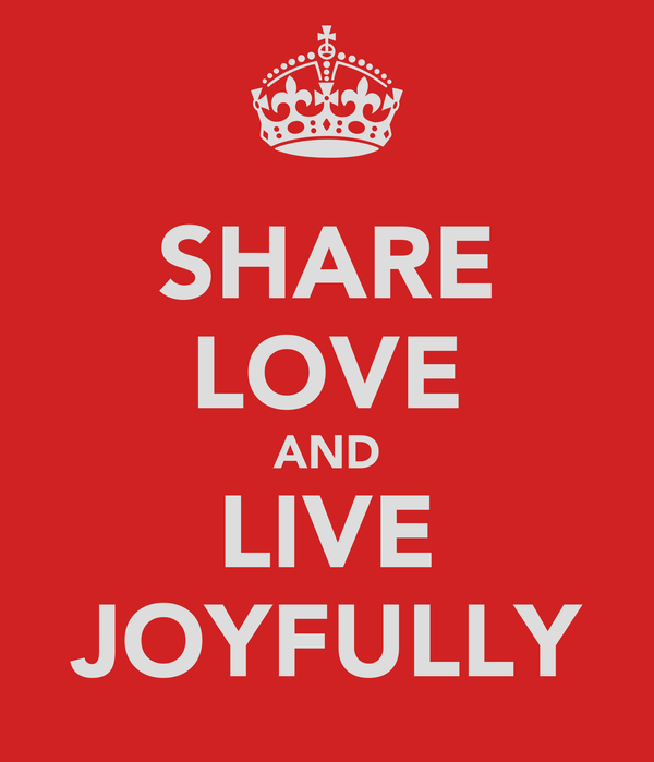 SHARE LOVE AND LIVE JOYFULLY