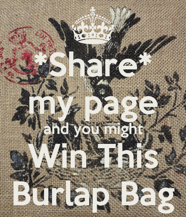 *Share* my page and you might Win This Burlap Bag