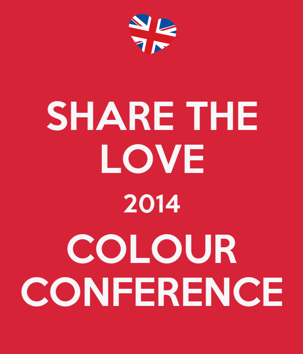 SHARE THE LOVE 2014 COLOUR CONFERENCE
