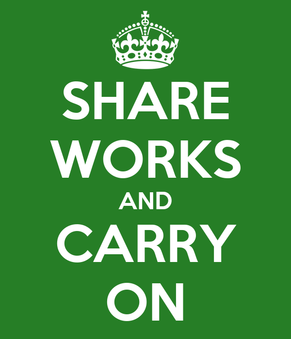 SHARE WORKS AND CARRY ON