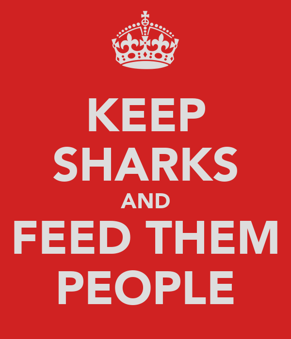 KEEP SHARKS AND FEED THEM PEOPLE