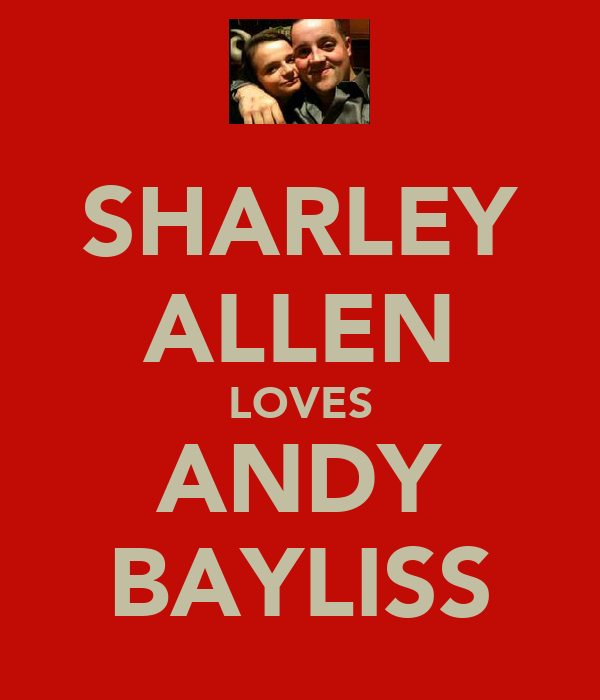 SHARLEY ALLEN LOVES ANDY BAYLISS