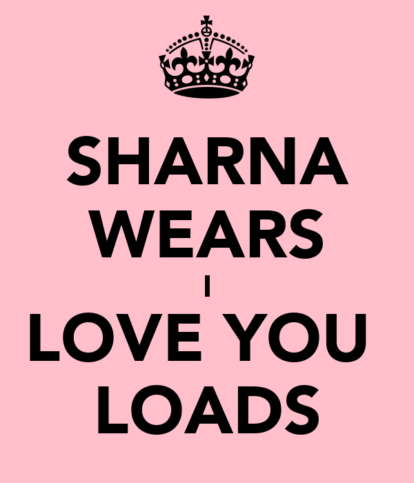 SHARNA WEARS I LOVE YOU  LOADS