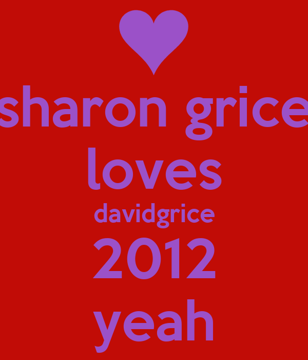 sharon grice loves davidgrice 2012 yeah