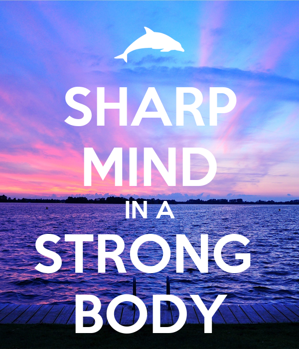 SHARP MIND IN A STRONG  BODY