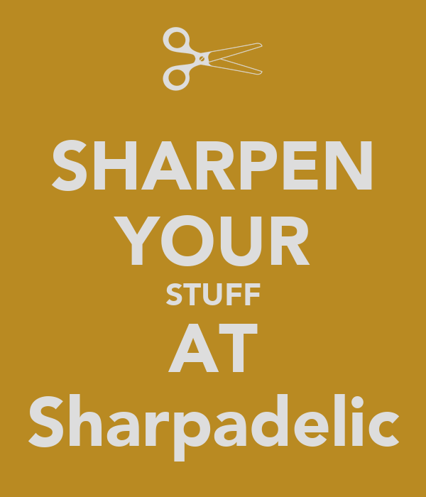 SHARPEN YOUR STUFF AT Sharpadelic