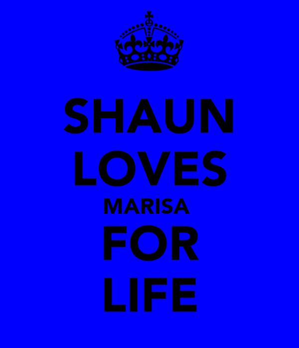 SHAUN LOVES MARISA  FOR LIFE