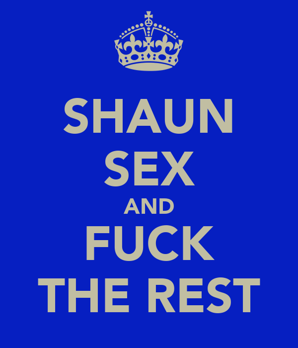 SHAUN SEX AND FUCK THE REST