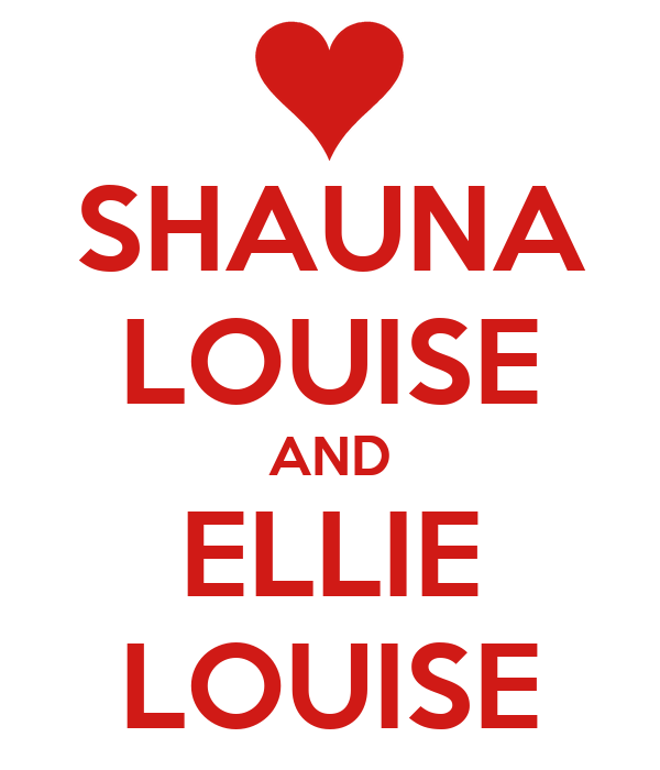 SHAUNA LOUISE AND ELLIE LOUISE