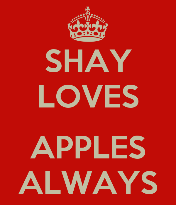 SHAY LOVES  APPLES ALWAYS
