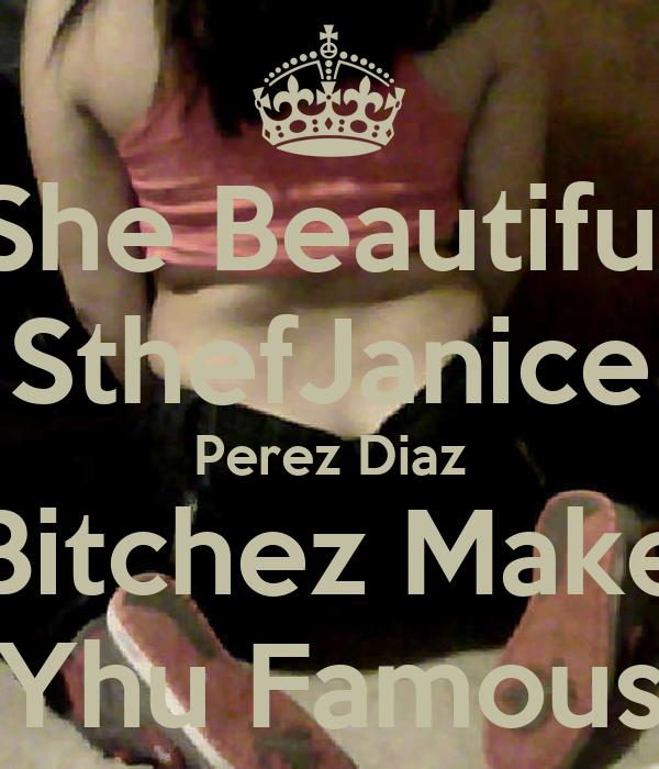 She Beautiful SthefJanice Perez Diaz Bitchez Make Yhu Famous