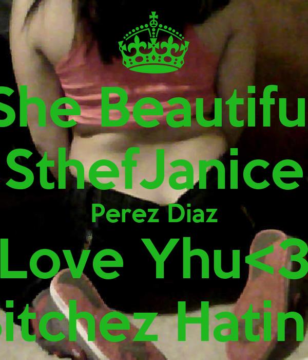 She Beautiful SthefJanice Perez Diaz Love Yhu<3 Bitchez Hatinq