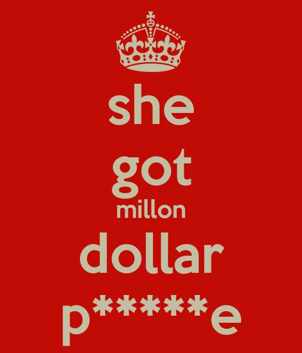 she got millon dollar p*****e