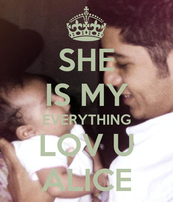 SHE IS MY EVERYTHING LOV U ALICE