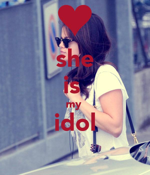 she is  my  idol