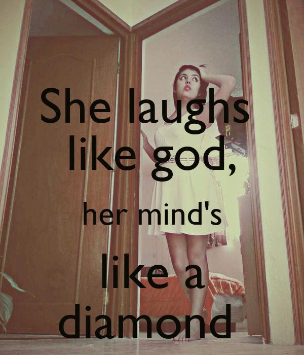 She laughs  like god, her mind's like a diamond