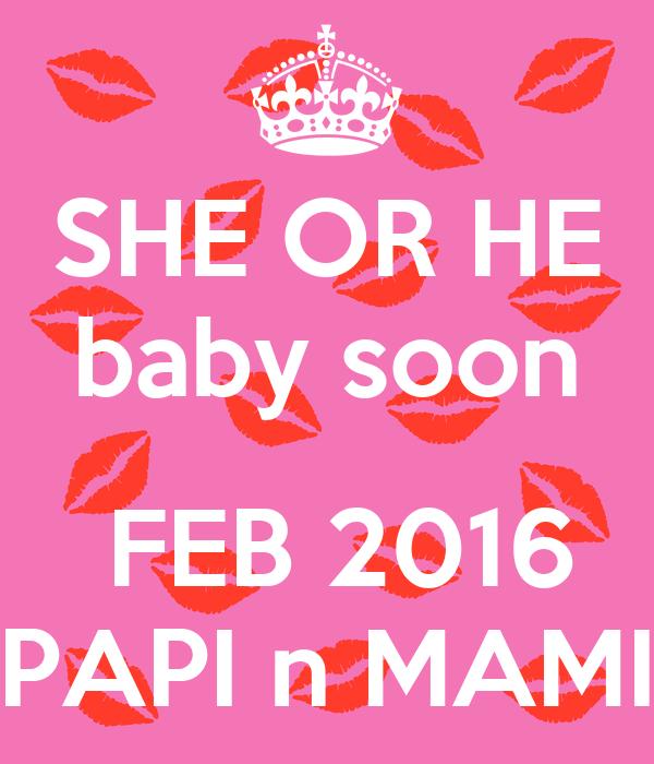 SHE OR HE baby soon   FEB 2016 PAPI n MAMI