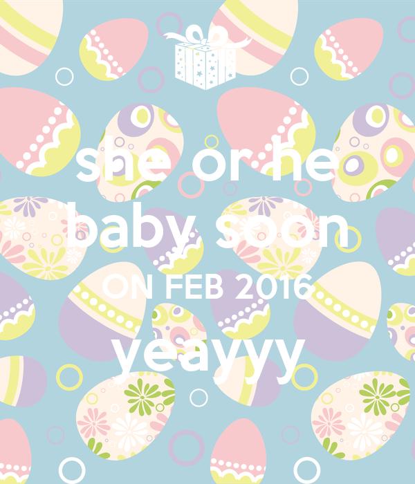 she or he baby soon ON FEB 2016 yeayyy