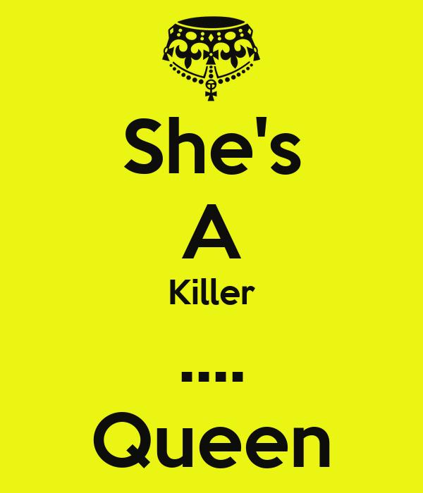 She's A Killer .... Queen
