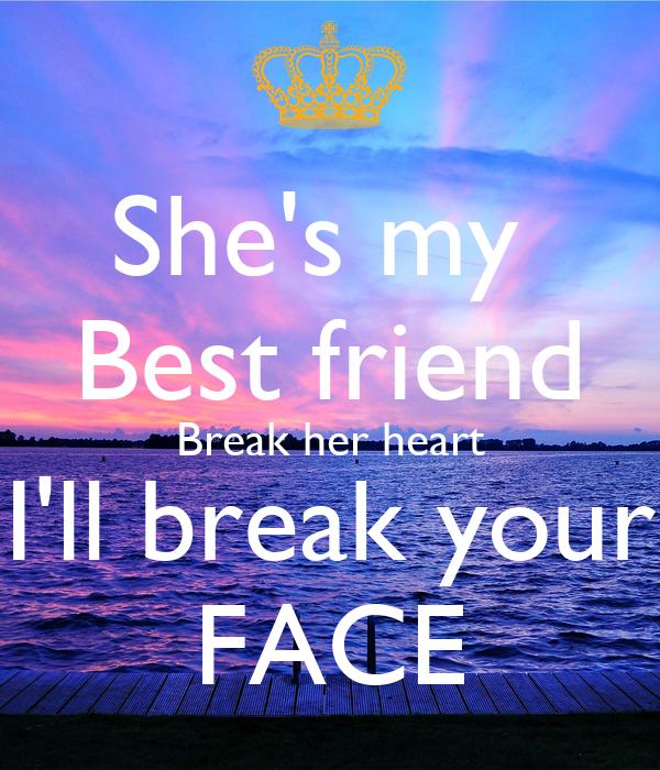 Shes My Best Friend Break Her Heart Ill Break Your Face Poster
