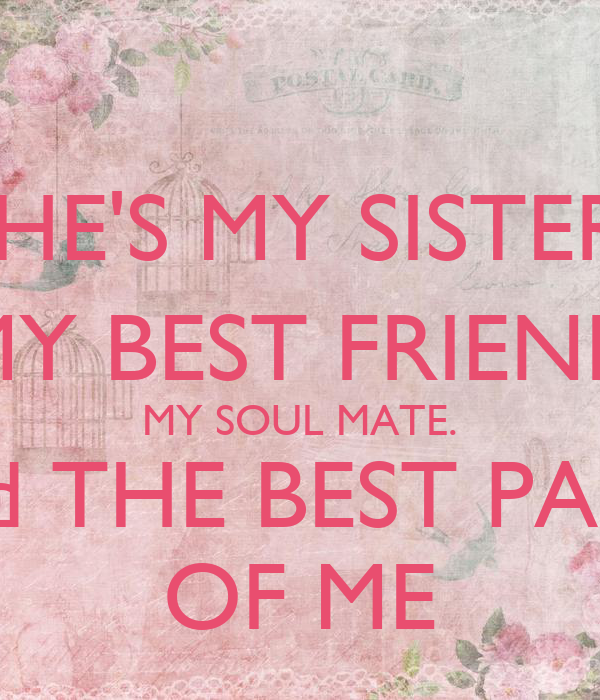 SHEu0027S MY SISTER, MY BEST FRIEND MY SOUL MATE. And THE BEST PART OF