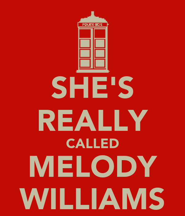 SHE'S REALLY CALLED MELODY WILLIAMS