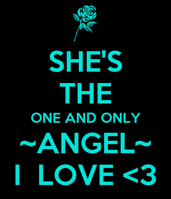 SHE'S THE ONE AND ONLY ~ANGEL~ I  LOVE <3