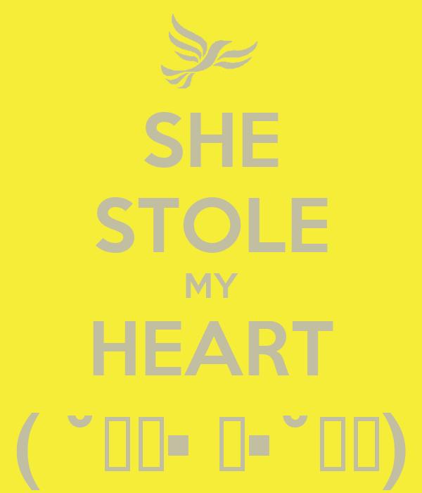 SHE STOLE MY HEART ( ˘̶̀• ̯•˘̶́)