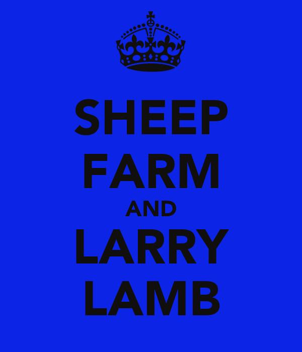 SHEEP FARM AND LARRY LAMB