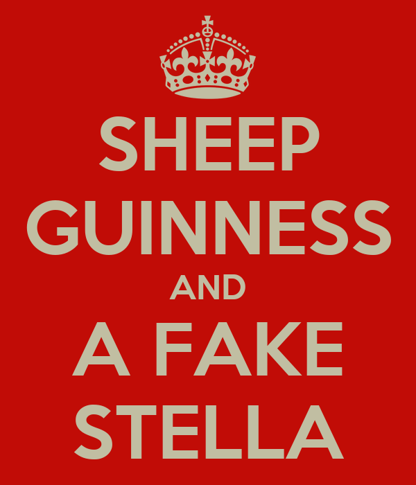 SHEEP GUINNESS AND A FAKE STELLA