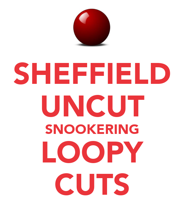 SHEFFIELD UNCUT SNOOKERING LOOPY CUTS
