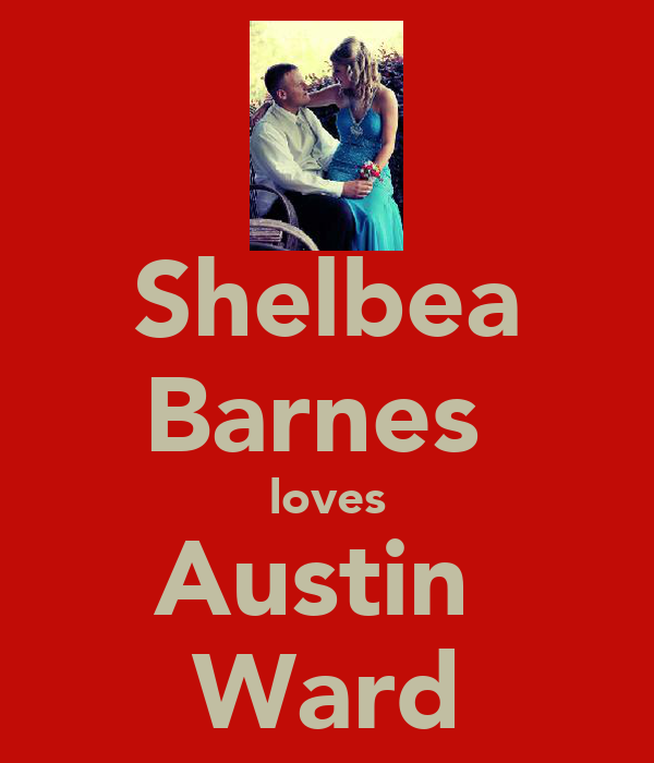 Shelbea Barnes  loves Austin  Ward