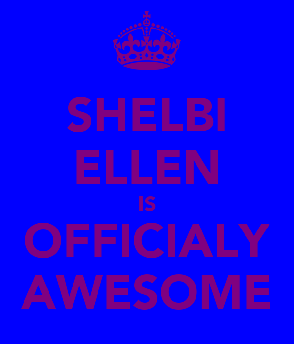 SHELBI ELLEN IS OFFICIALY AWESOME