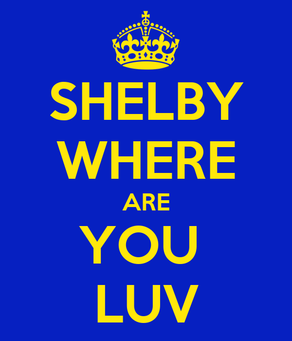 SHELBY WHERE ARE YOU  LUV