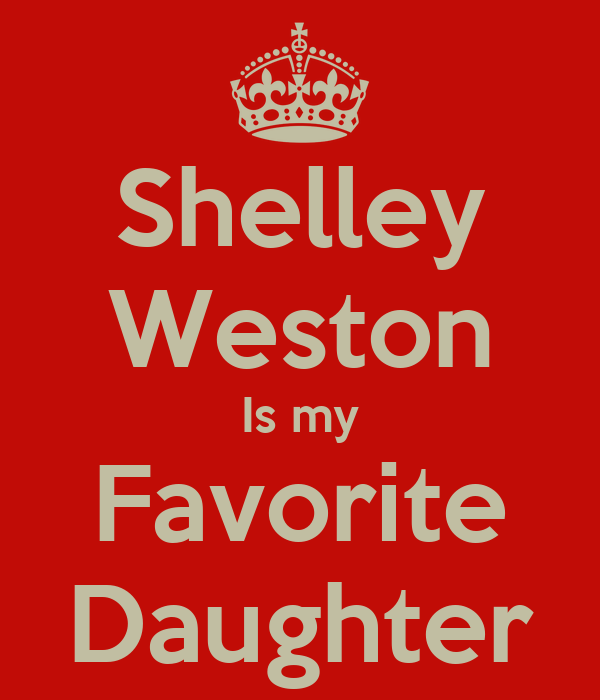 Shelley Weston Is my Favorite Daughter