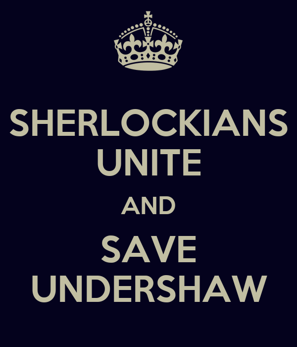 SHERLOCKIANS UNITE AND SAVE UNDERSHAW