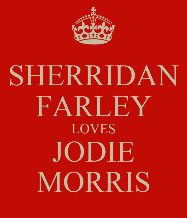 SHERRIDAN FARLEY LOVES JODIE MORRIS
