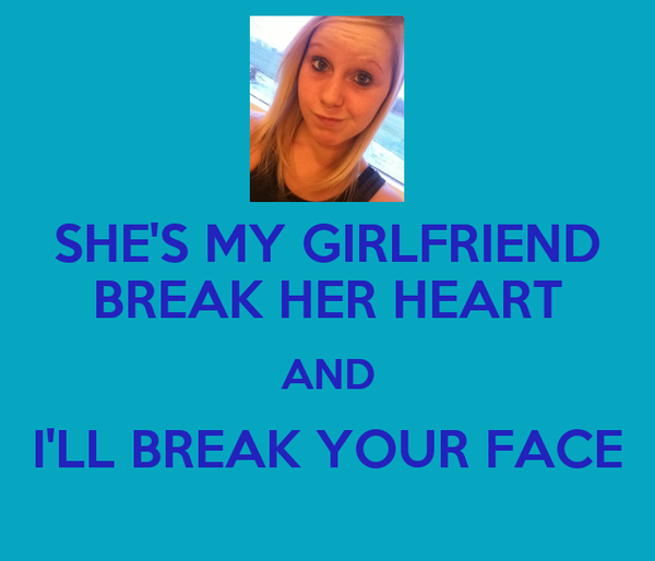 Shes My Girlfriend Break Her Heart And Ill Break Your Face Poster