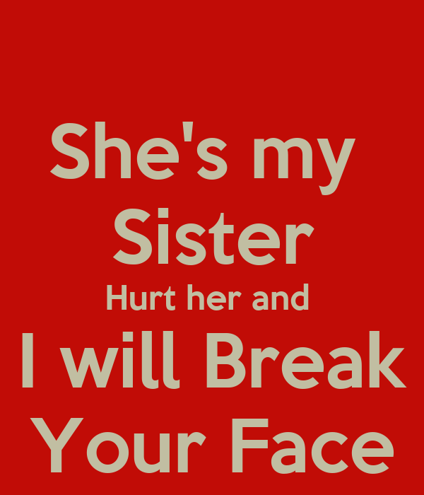 she 39 s my sister hurt her and i will break your face poster qwerty keep calm o matic