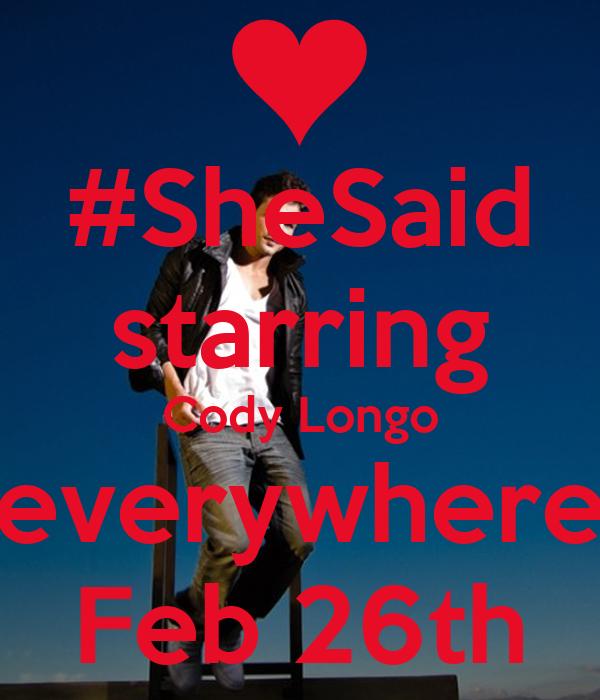 #SheSaid starring Cody Longo everywhere Feb 26th