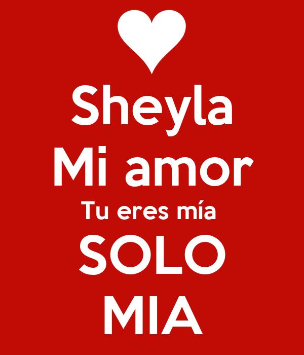 Sheyla Mi amor Tu eres mía  SOLO MIA