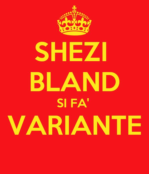 SHEZI  BLAND SI FA'  VARIANTE