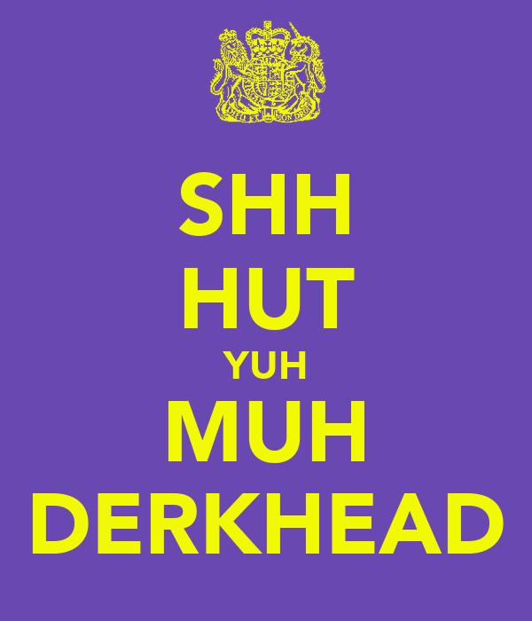 SHH HUT YUH MUH DERKHEAD