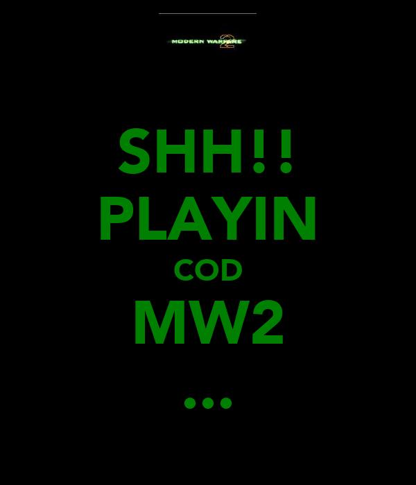 SHH!! PLAYIN COD MW2 ...