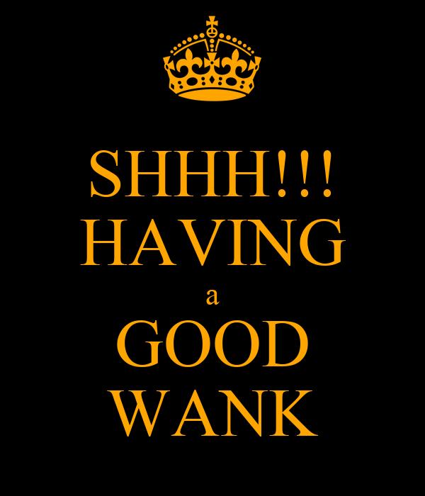 SHHH!!! HAVING a GOOD WANK