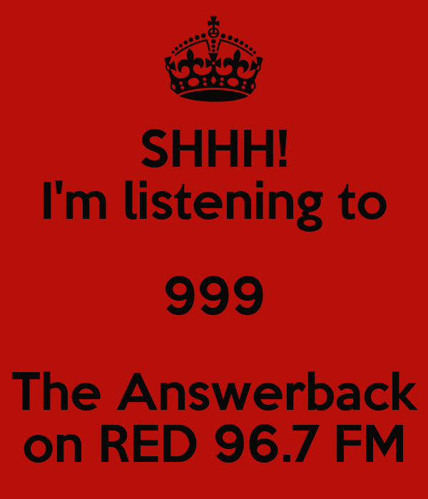 SHHH! I'm listening to 999 The Answerback on RED 96.7 FM