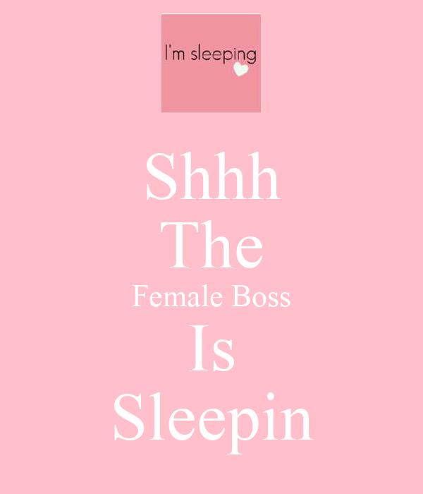 Shhh The Female Boss Is Sleepin